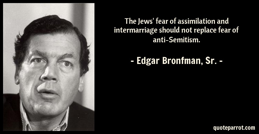 The Jews' fear of assimilation and intermarriage should