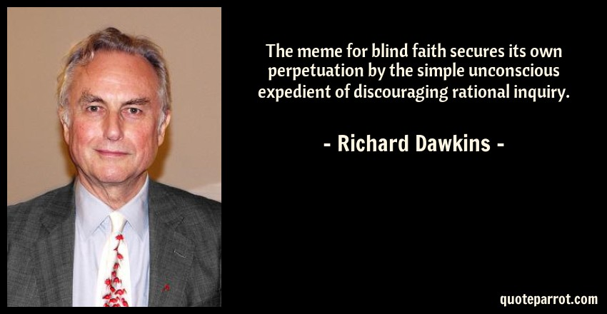 Richard Dawkins Quote: The meme for blind faith secures its own perpetuation by the simple unconscious expedient of discouraging rational inquiry.