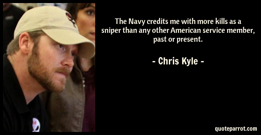 The Navy credits me with more kills as a sniper than an    by Chris