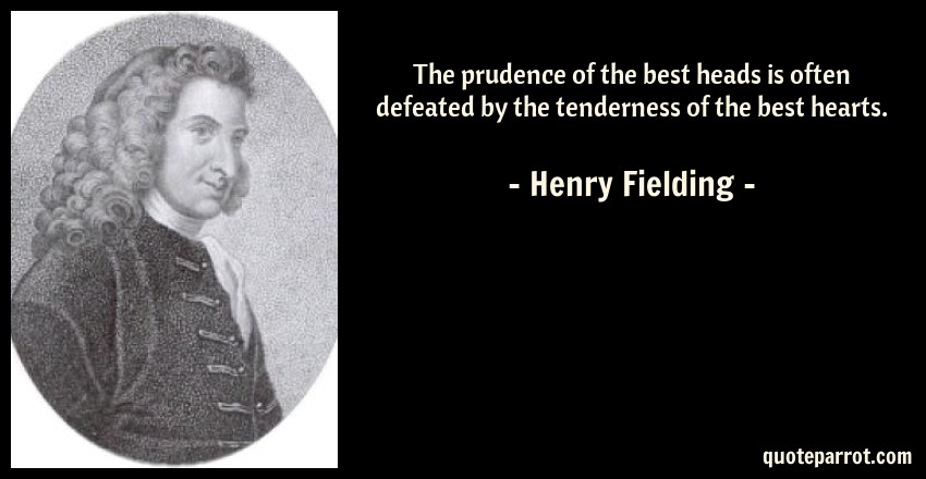 Henry Fielding Quote: The prudence of the best heads is often defeated by the tenderness of the best hearts.
