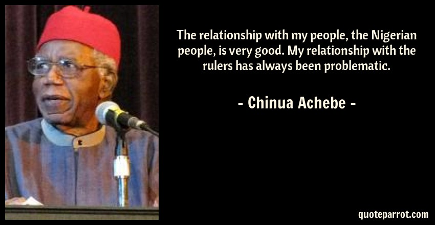 Chinua Achebe Quotes Awesome The Relationship With My People The Nigerian People I By Chinua