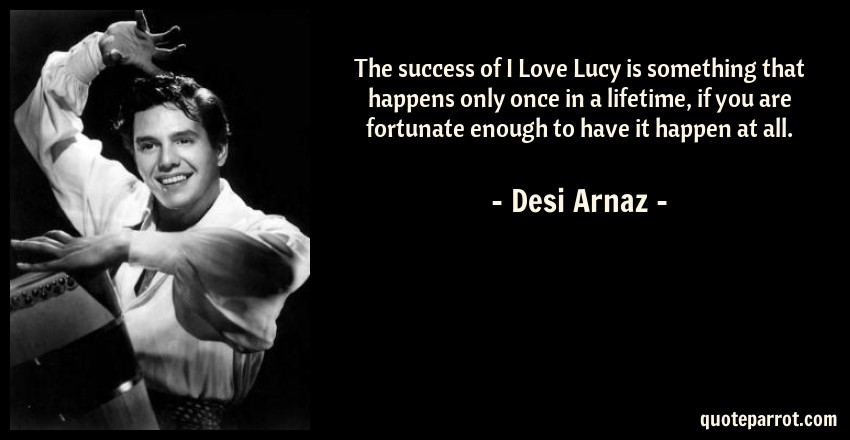 I Love Lucy Quotes Delectable The Success Of I Love Lucy Is Something That Happens On By Desi