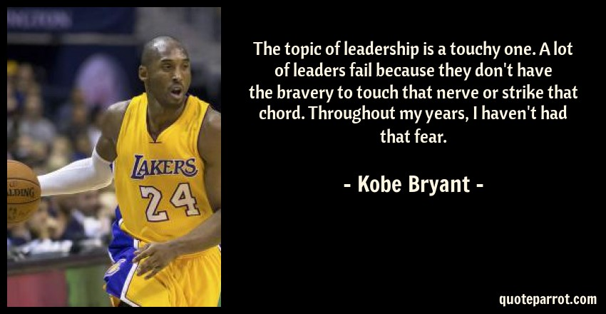 The Topic Of Leadership Is A Touchy One A Lot Of Leade By Kobe