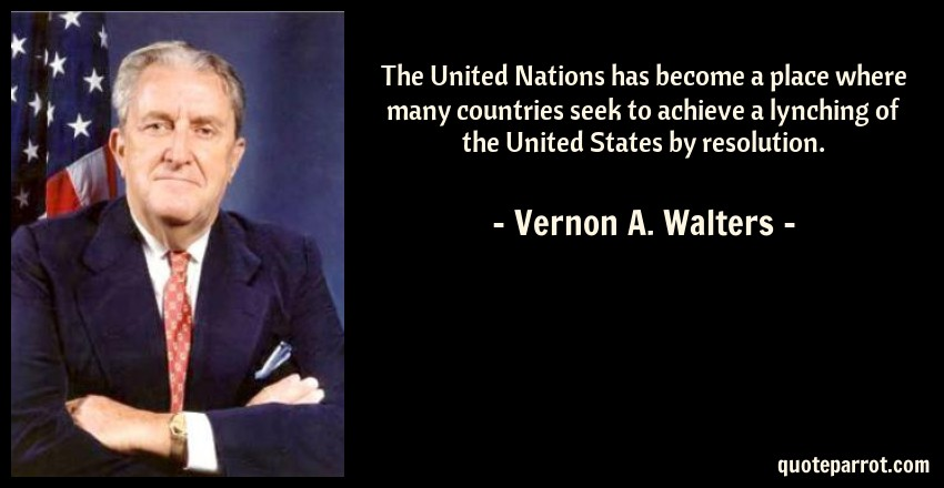Vernon A. Walters Quote: The United Nations has become a place where many countries seek to achieve a lynching of the United States by resolution.