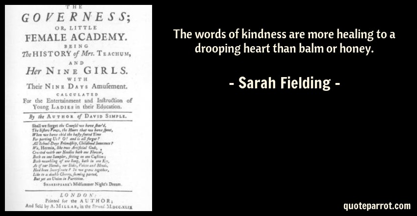 Sarah Fielding Quote: The words of kindness are more healing to a drooping heart than balm or honey.