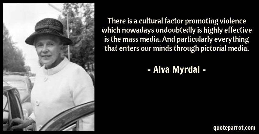 There Is A Cultural Factor Promoting Violence Which Now By Alva Myrdal Quoteparrot