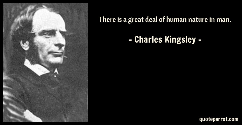 Charles Kingsley Quote: There is a great deal of human nature in man.
