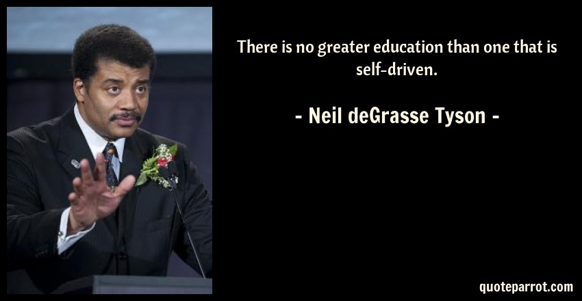 there is no greater education than one that is self dri by neil