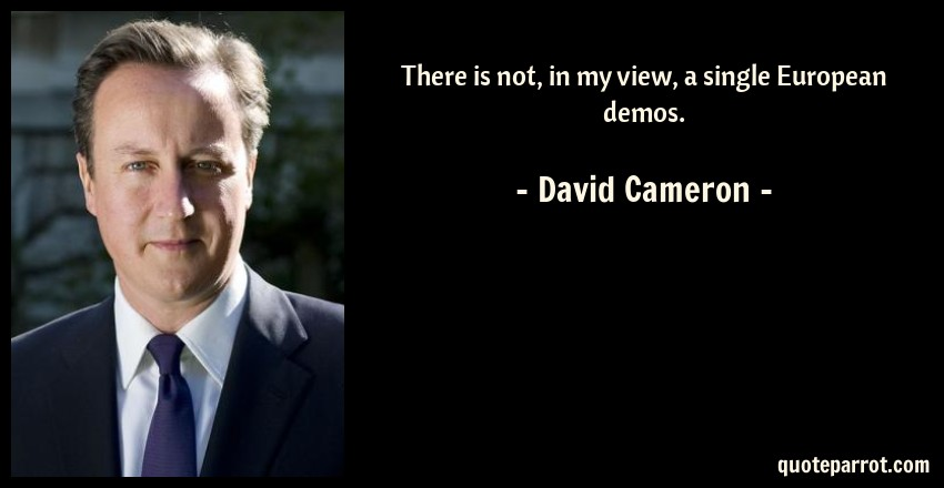 David Cameron Quote: There is not, in my view, a single European demos.