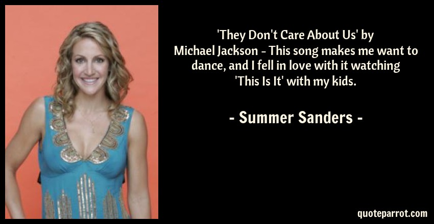 Summer Sanders Quote: U0027They Donu0027t Care About Usu0027 By Michael Jackson