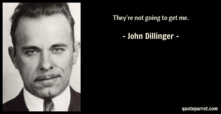 They're not going to get me. by John Dillinger   QuoteParrot