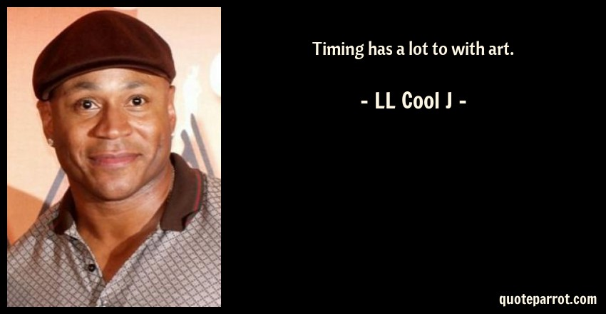 LL Cool J Quote: Timing has a lot to with art.