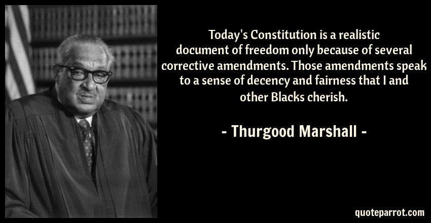 Today's Constitution Is A Realistic Document Of Freedom By Inspiration Thurgood Marshall Quotes
