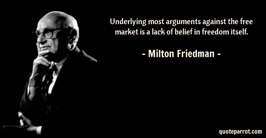 Milton Friedman Quotes Extraordinary Underlying Most Arguments Against The Free Market Is A By Milton