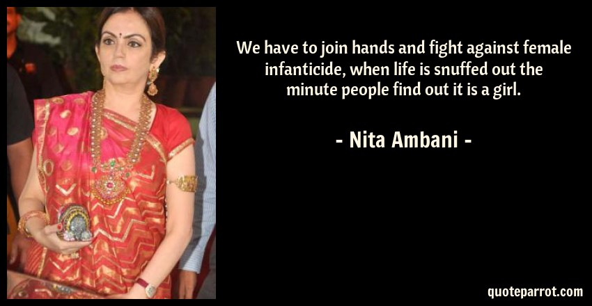 Nita Ambani Quote: We have to join hands and fight against female infanticide, when life is snuffed out the minute people find out it is a girl.