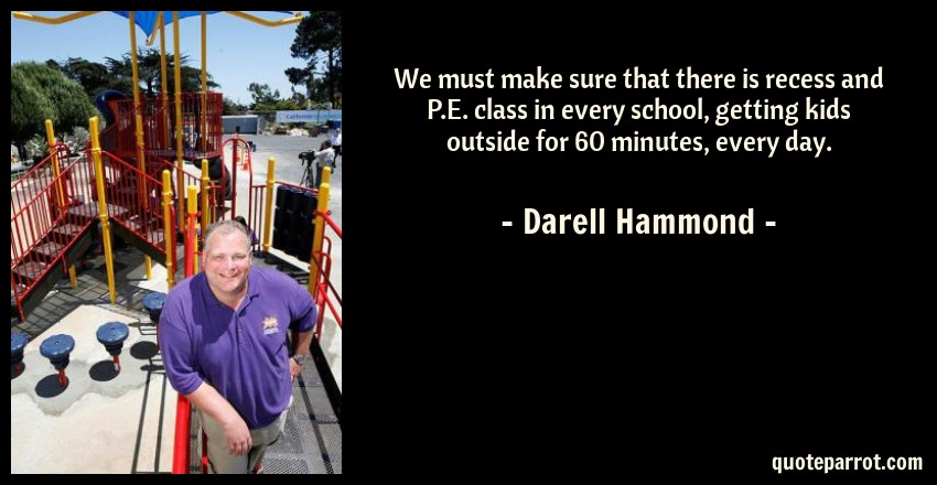 We Must Make Sure That There Is Recess And PE Class I By Darell