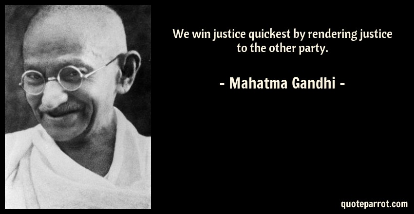 Mahatma Gandhi Quote: We win justice quickest by rendering justice to the other party.