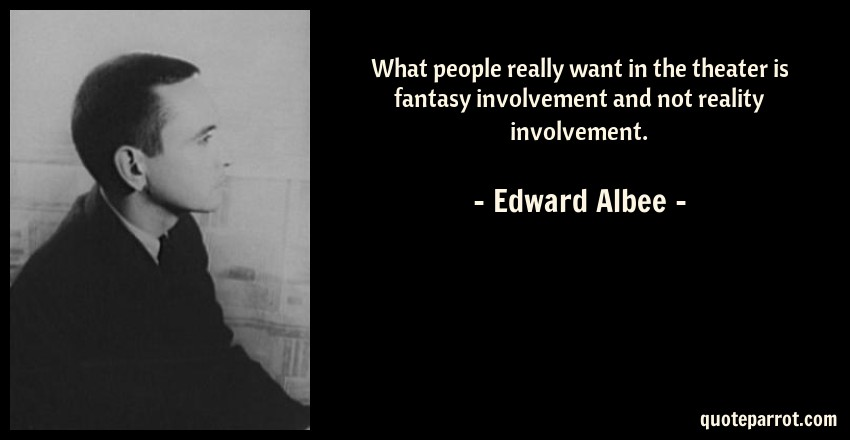 Edward Albee Quote: What people really want in the theater is fantasy involvement and not reality involvement.
