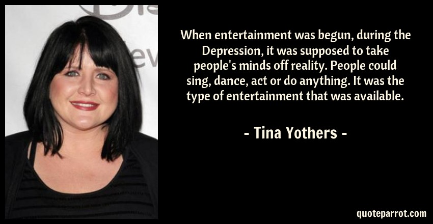 When entertainment was begun, during the Depression, it