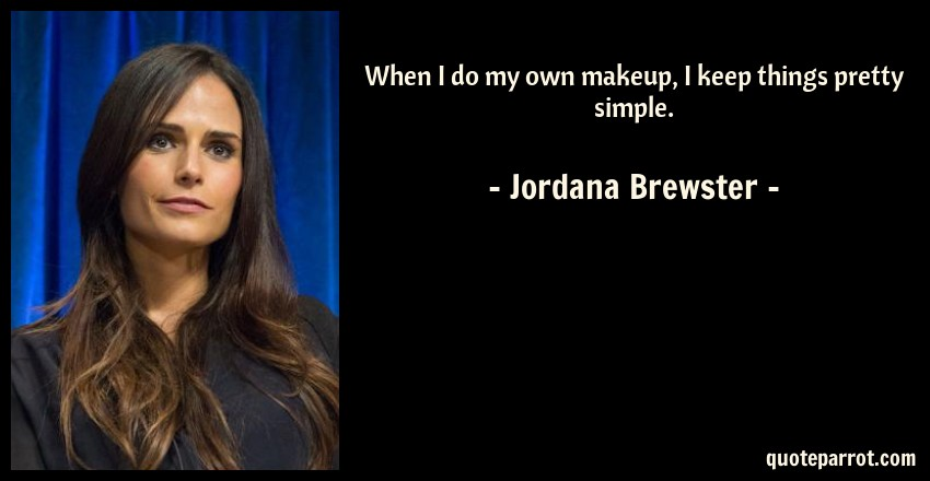 Jordana Brewster Quote: When I do my own makeup, I keep things pretty simple.