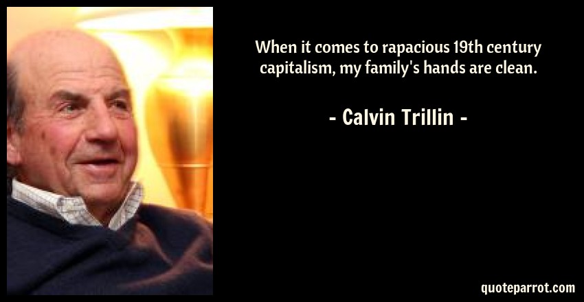 Calvin Trillin Quote: When it comes to rapacious 19th century capitalism, my family's hands are clean.