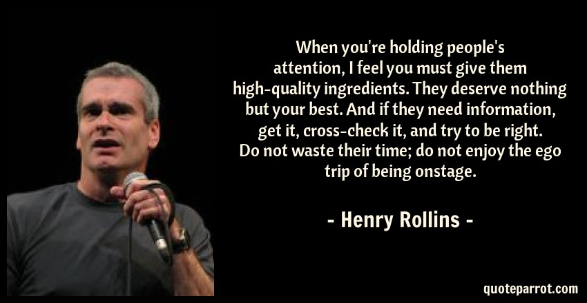 When You're Holding People's Attention, I Feel You Must