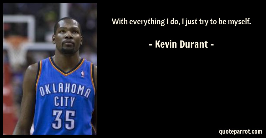 Kevin Durant Quote Delectable With Everything I Do I Just Try To Be Myself.kevin Durant