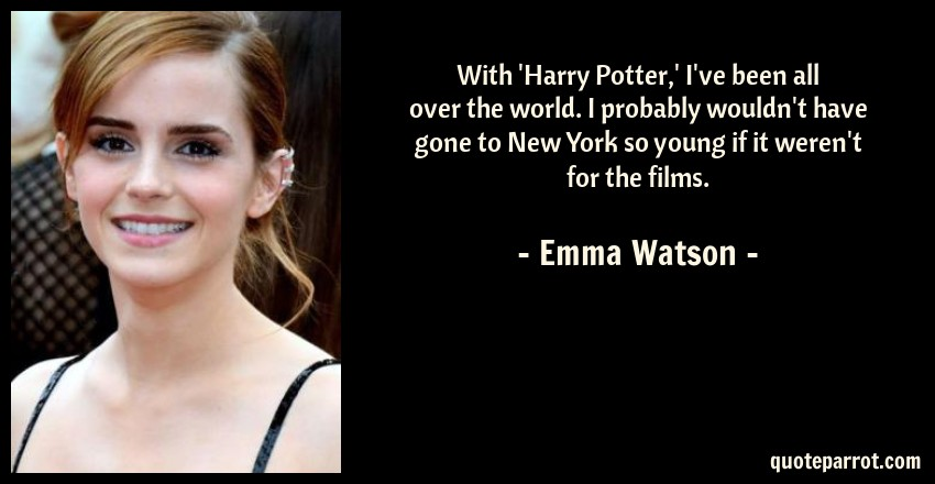 With Harry Potter I Ve Been All Over The World I Pr By Emma