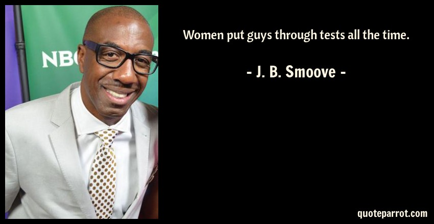 J. B. Smoove Quote: Women put guys through tests all the time.