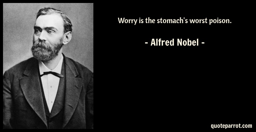 Alfred Nobel Quote: Worry is the stomach's worst poison.