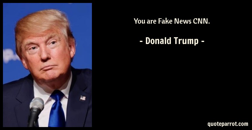 Donald Trump Quote: You are Fake News CNN.