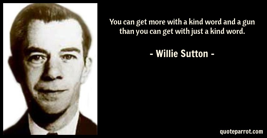 You Can Get More With A Kind Word And Gun Than Ca By Willie