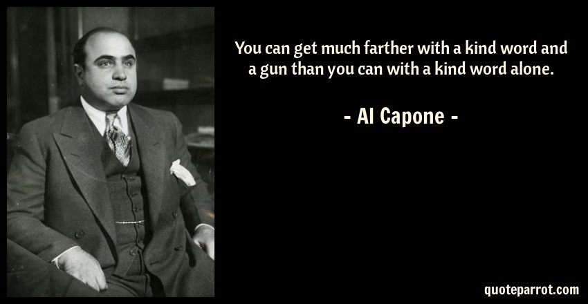 Al Capone Quote You Can Get Much Farther With A Kind Word And Gun