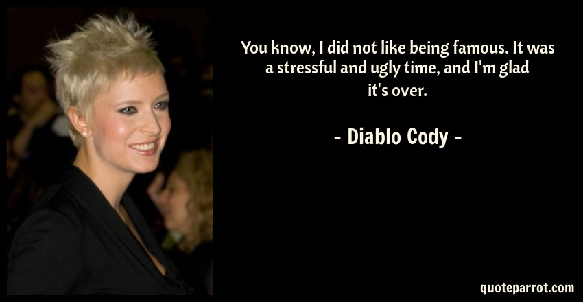 You know, I did not like being famous  It was a stressf    by Diablo