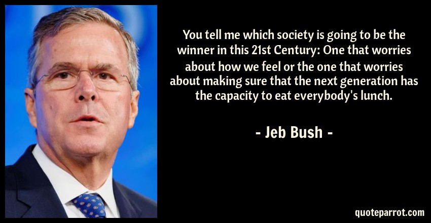 Jeb Bush Quotes Custom You Tell Me Which Society Is Going To Be The Winner In.jeb