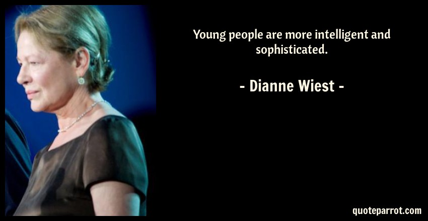 Dianne Wiest Quote: Young people are more intelligent and sophisticated.