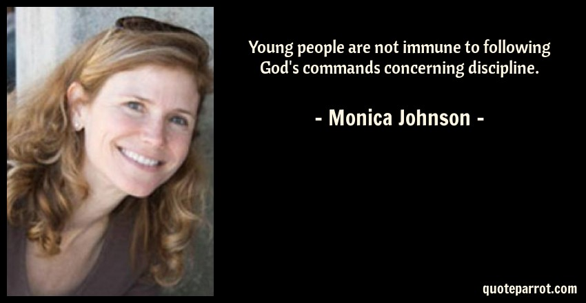 Monica Johnson Quote: Young people are not immune to following God's commands concerning discipline.