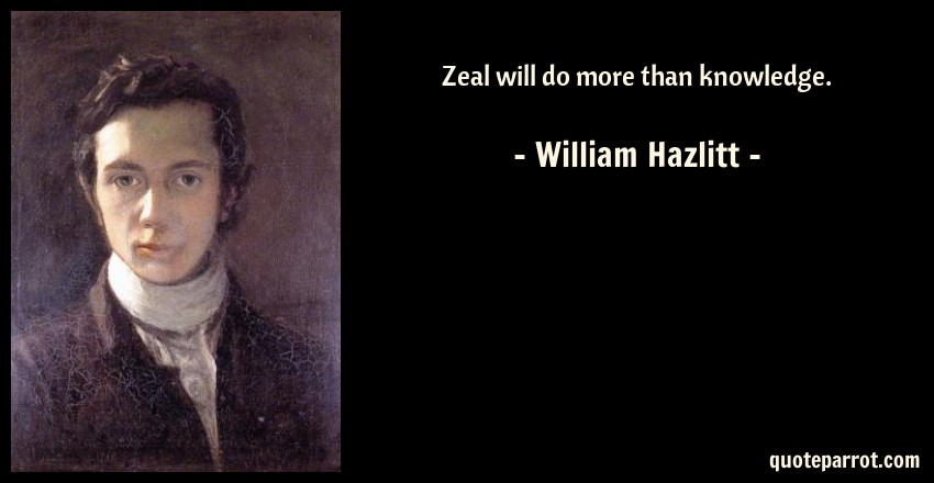 William Hazlitt Quote: Zeal will do more than knowledge.