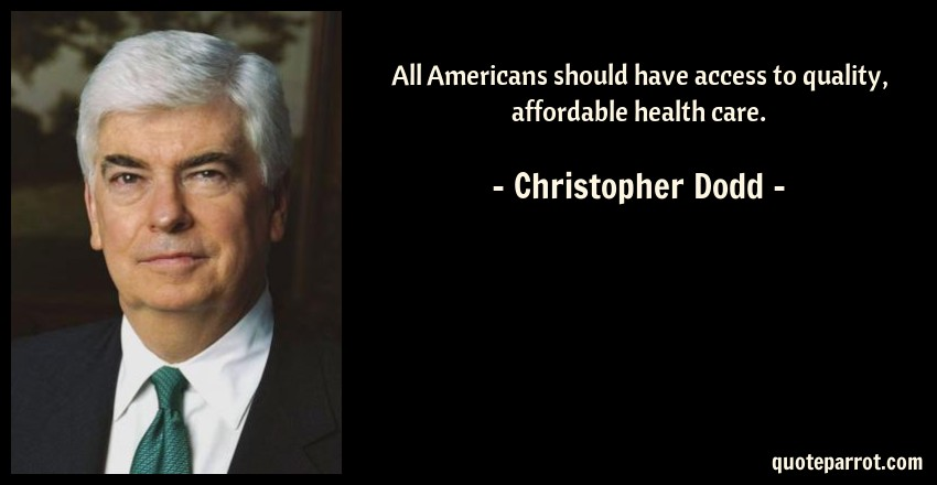 Christopher Dodd Quote: All Americans should have access to quality, affordable health care.