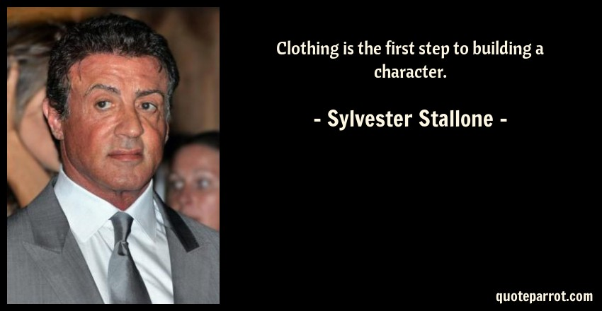 Sylvester Stallone Quote: Clothing is the first step to building a character.