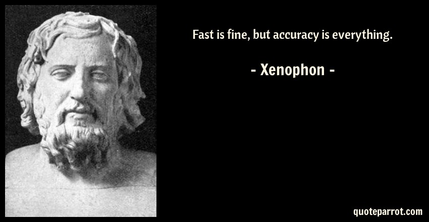 Xenophon Quote: Fast is fine, but accuracy is everything.