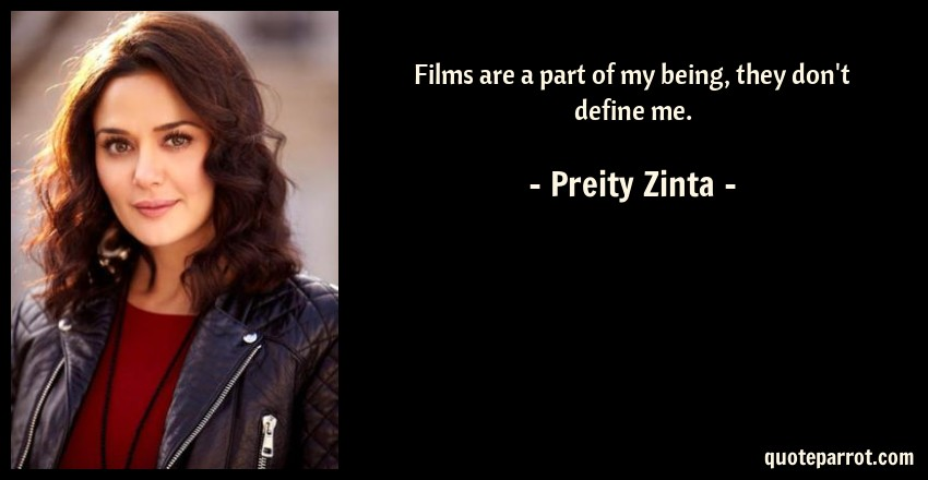 Preity Zinta Quote: Films are a part of my being, they don't define me.