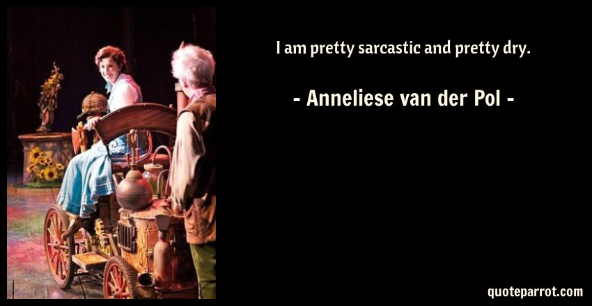 Anneliese van der Pol Quote: I am pretty sarcastic and pretty dry.