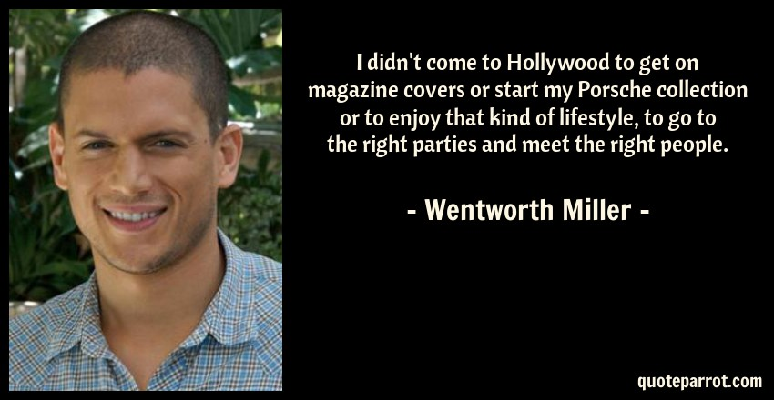 https://quoteparrot.com/images/quote/i-didnt-come-to-hollywood-to-get-on-magazine-covers-or-start-my-porsche-collection-or-to-enjoy-that-kind-of-lifestyle-to-go-to-the-right-parties-and-meet-the-right-people-264258.jpg