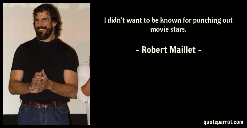 Robert Maillet Quote: I didn't want to be known for punching out movie stars.