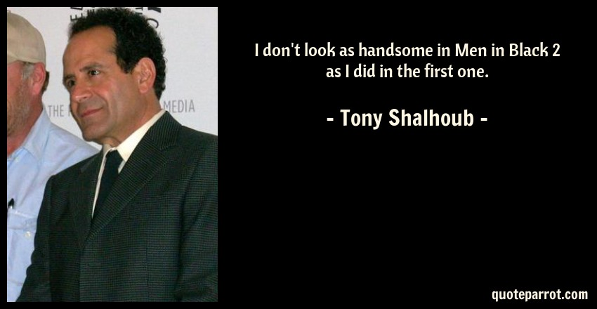 Men In Black Quotes I don't look as handsome in Men in Black 2 as I did in by Tony  Men In Black Quotes
