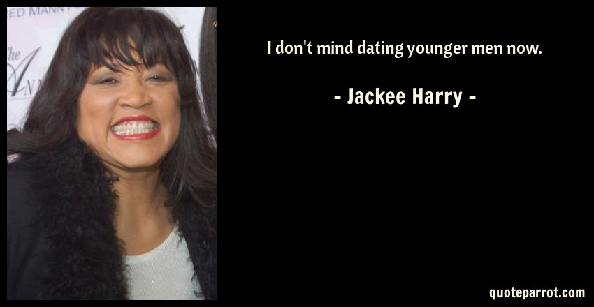 Jackee Harry Quote: I don't mind dating younger men now.