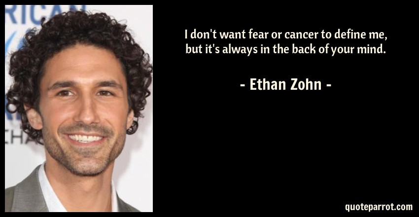 Ethan Zohn Quote: I don't want fear or cancer to define me, but it's always in the back of your mind.