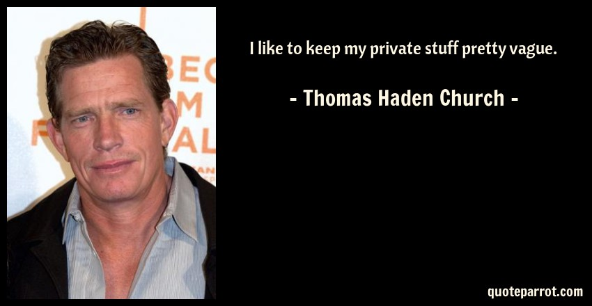 Thomas Haden Church Quote: I like to keep my private stuff pretty vague.
