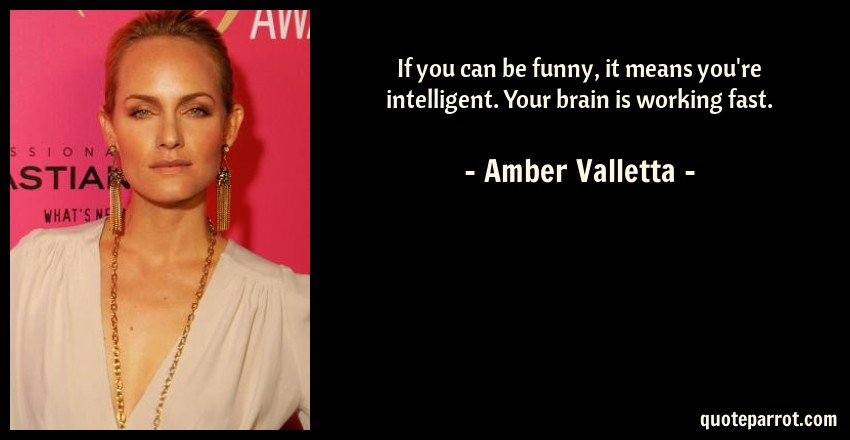 Amber Valletta Quote: If you can be funny, it means you're intelligent. Your brain is working fast.